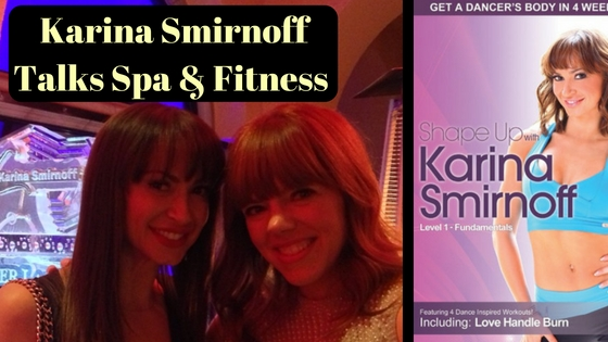 Talking Spa & Fitness with Karina Smirnoff of Dancing with the Stars