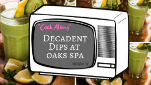 Decadent Dips & Appetizers from Oaks Spa – Healthy & Scrumptious