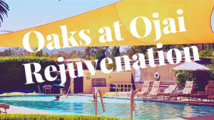Ojai!  Rejuvenating Escape to Oaks Spa in historic Ojai, California