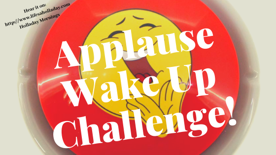 Motivating Applause Wake Up Challenge – Holladay Mornings