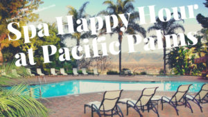 Spa Happy Hour at Pacific Palms Resort
